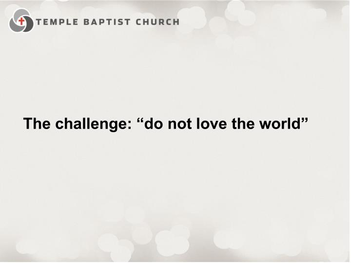 """The challenge: """"do not love the world"""""""