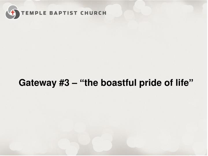 "Gateway #3 – ""the boastful pride of life"""