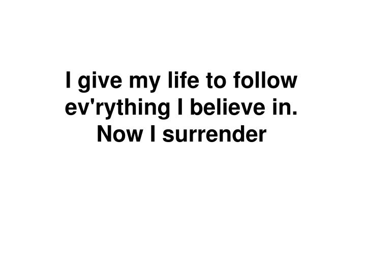 I give my life to follow