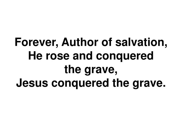 Forever, Author of salvation,