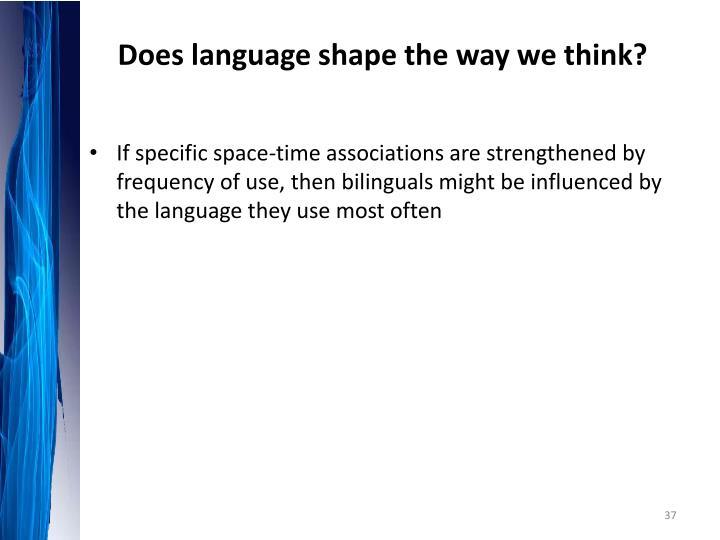 Does language shape the way we think?