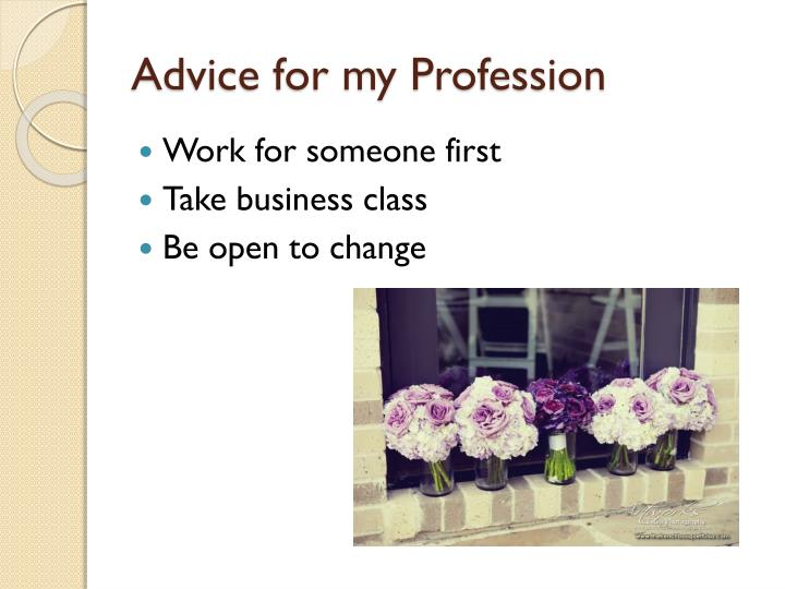 Advice for my Profession