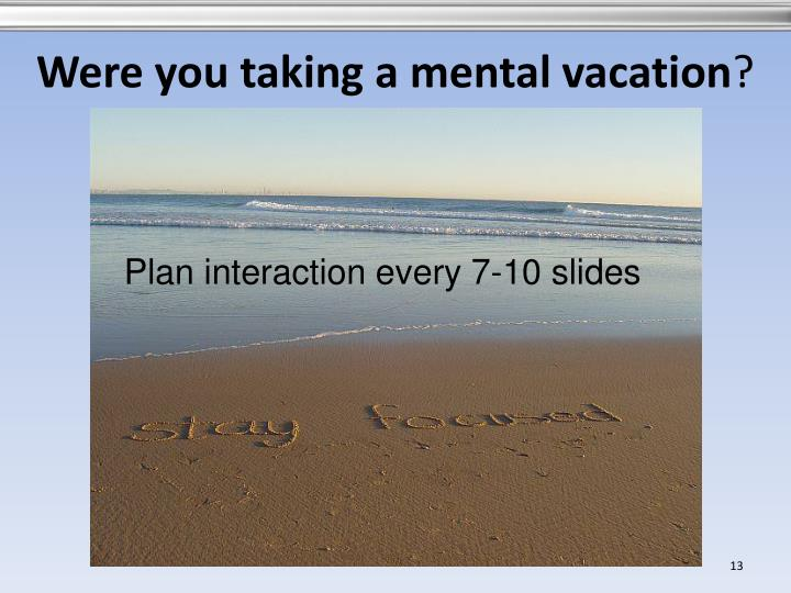 Were you taking a mental vacation