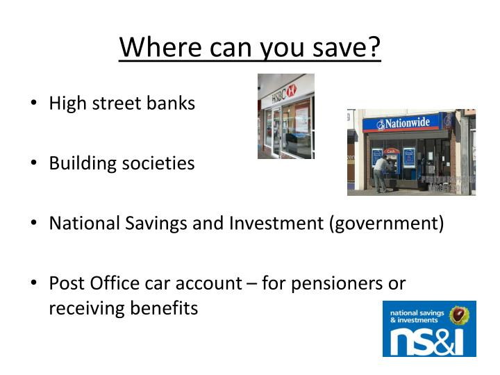 Where can you save?