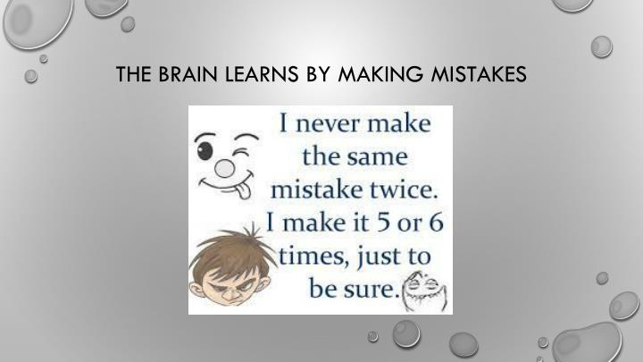 The brain learns by making mistakes