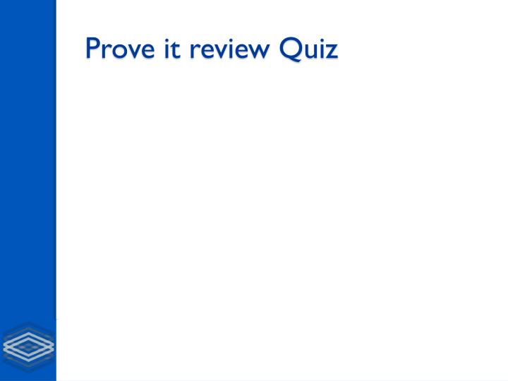 Prove it review Quiz