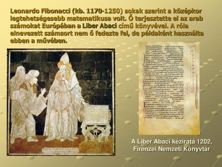 Leonardo Fibonacci (kb. 1170-1250) sokak szerint a középkor legtehetségesebb matematikusa volt. Ő terjesztette el az arab számokat Európában a