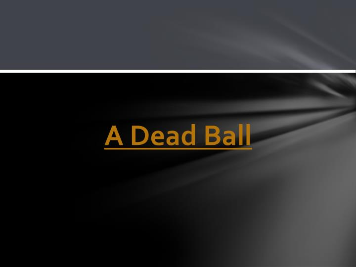 A Dead Ball