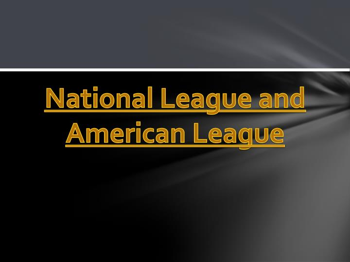 National League and American League