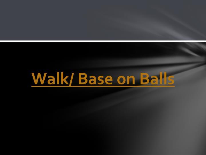 Walk/ Base on Balls