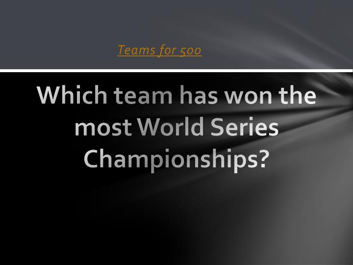 Which team has won the most World Series Championships?