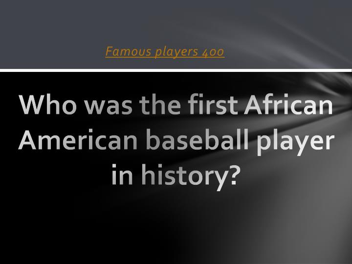 Who was the first African American baseball player in history?