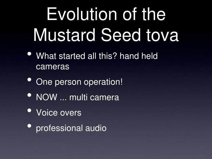 Evolution of the Mustard Seed tova