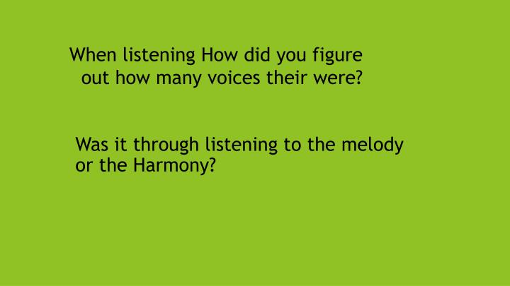 When listening How did you figure out how many voices their were?