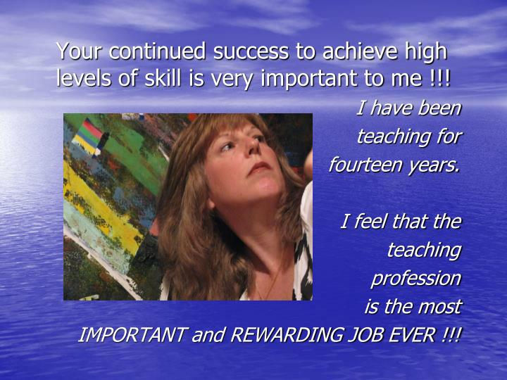 Your continued success to achieve high levels of