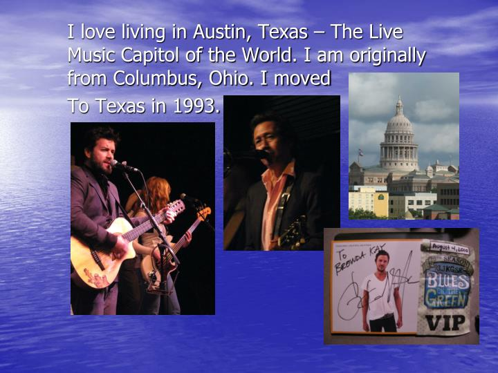 I love living in Austin, Texas – The Live Music Capitol of the World