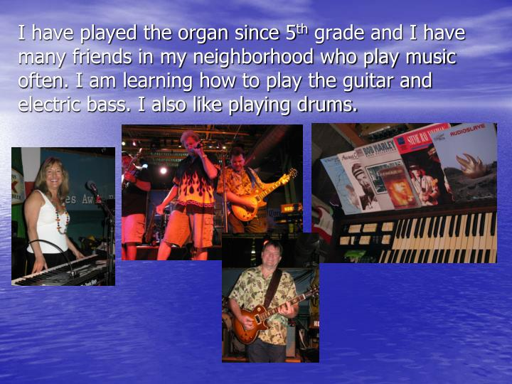 I have played the organ since 5