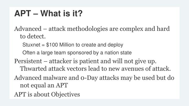Advanced – attack methodologies are complex and hard to detect.