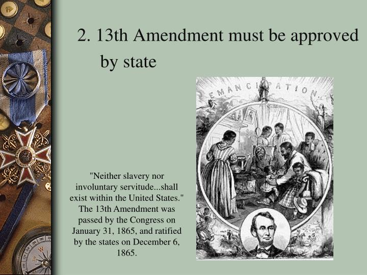 2. 13th Amendment must be approved