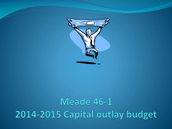 Meade 46 1 2014 2015 capital outlay budget
