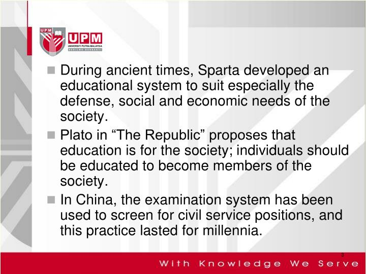 During ancient times, Sparta developed an educational system to suit especially the defense, social and economic needs of the society.