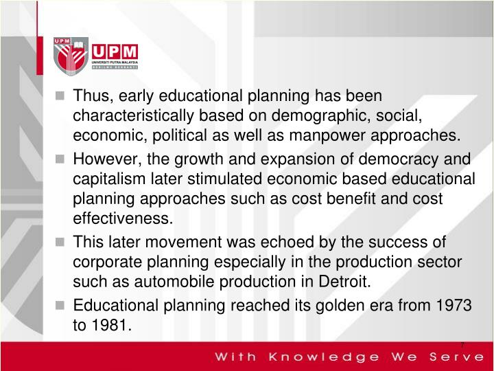 Thus, early educational planning has been characteristically based on demographic, social, economic, political as well as manpower approaches.