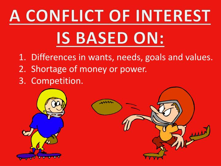 A CONFLICT OF INTEREST IS BASED ON: