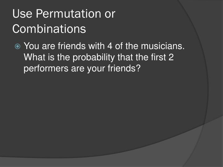 Use Permutation or Combinations