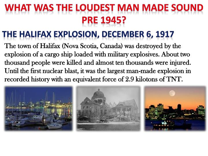 WHAT WAS THE LOUDEST MAN MADE SOUND PRE 1945?