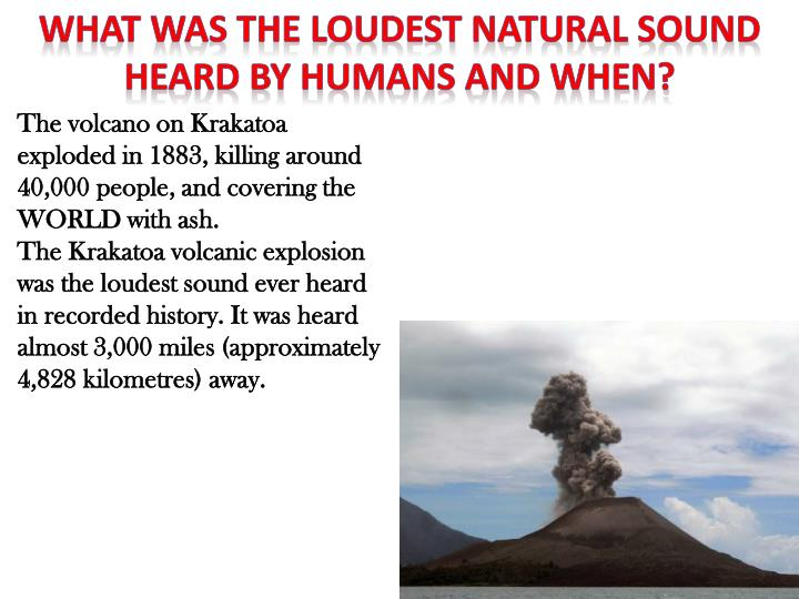 WHAT WAS THE LOUDEST NATURAL SOUND HEARD BY HUMANS AND WHEN?