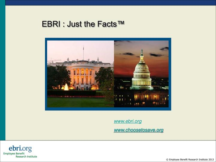 EBRI : Just the Facts™
