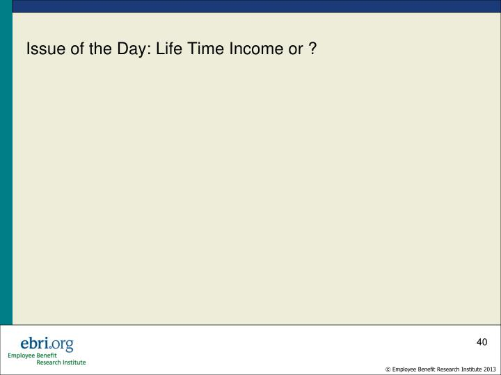 Issue of the Day: Life Time Income or ?
