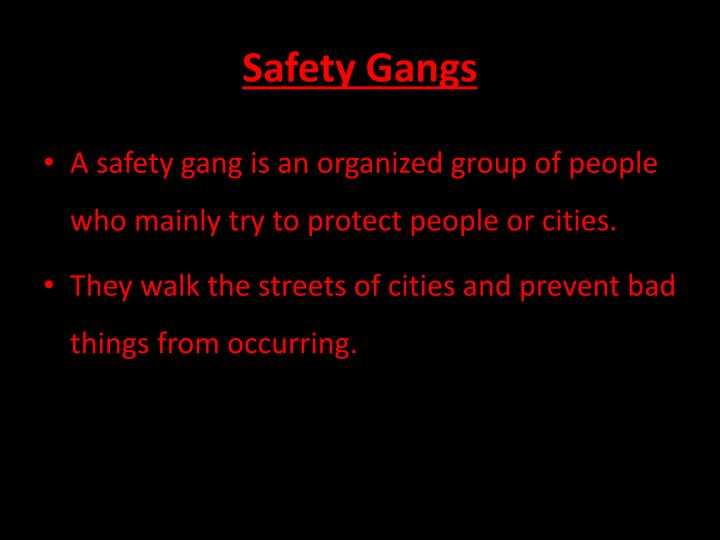 Safety Gangs