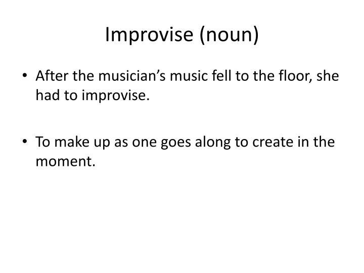 Improvise (noun)