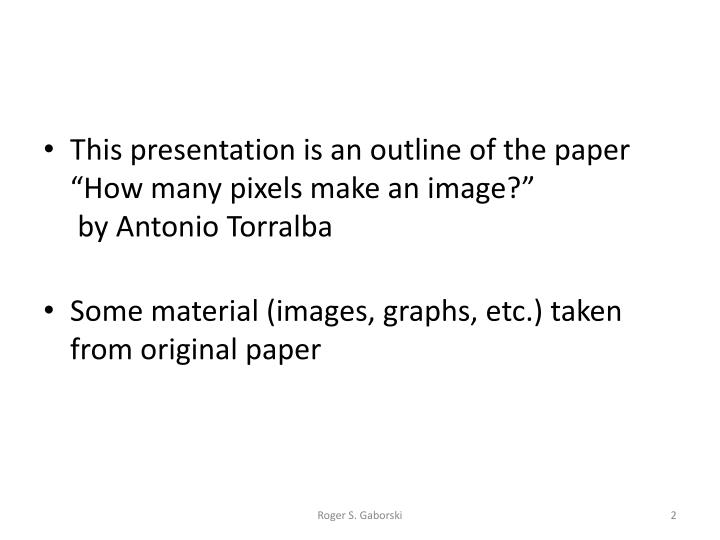 """This presentation is an outline of the paper """"How many pixels make an image?"""""""