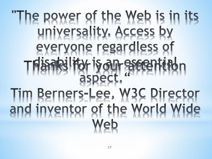 """""""The power of the Web is in its universality. Access by everyone regardless of disability is an essential aspect"""
