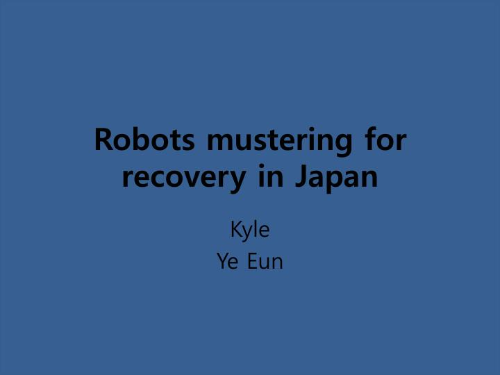 Robots mustering for recovery in Japan
