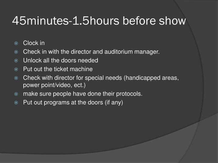 45minutes-1.5hours before show