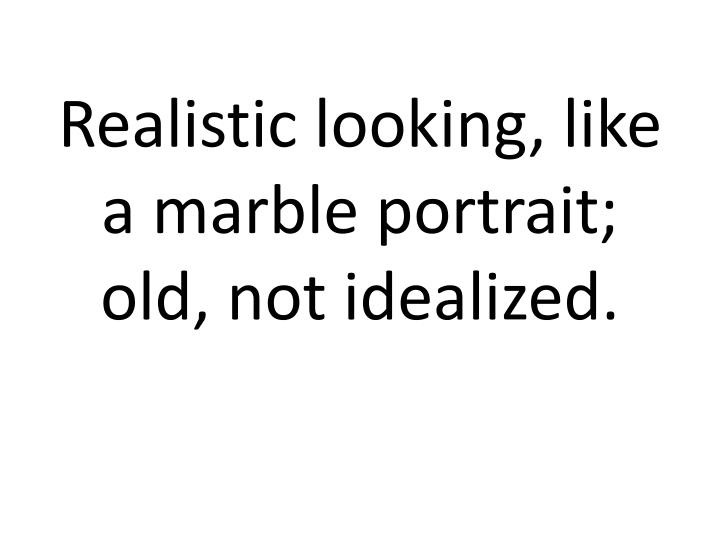 Realistic looking, like a marble portrait; old, not idealized.