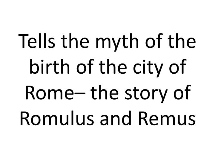 Tells the myth of the birth of the city of Rome– the story of Romulus and Remus