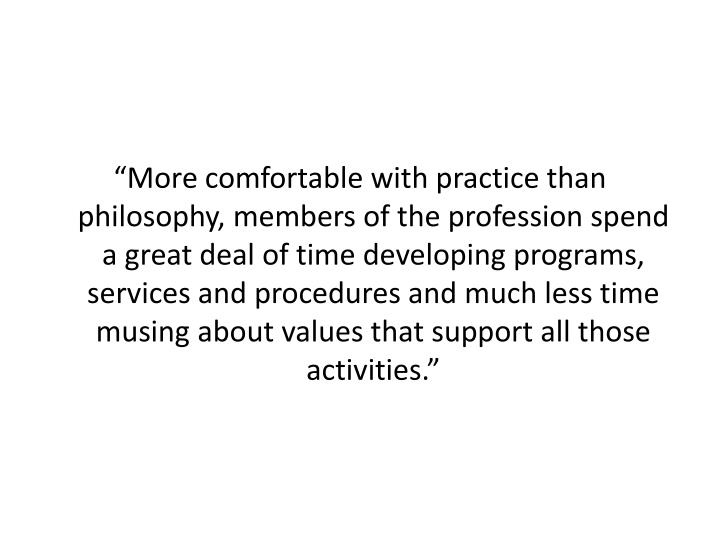 """More comfortable with practice than philosophy, members of the profession spend a great deal of t..."