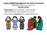i how is man described in the noah narrative genesis 6 5 8 9 11 12 ii peter 2 5 nature of man