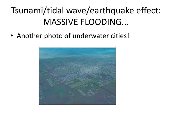 Tsunami/tidal wave/earthquake effect:  MASSIVE FLOODING...