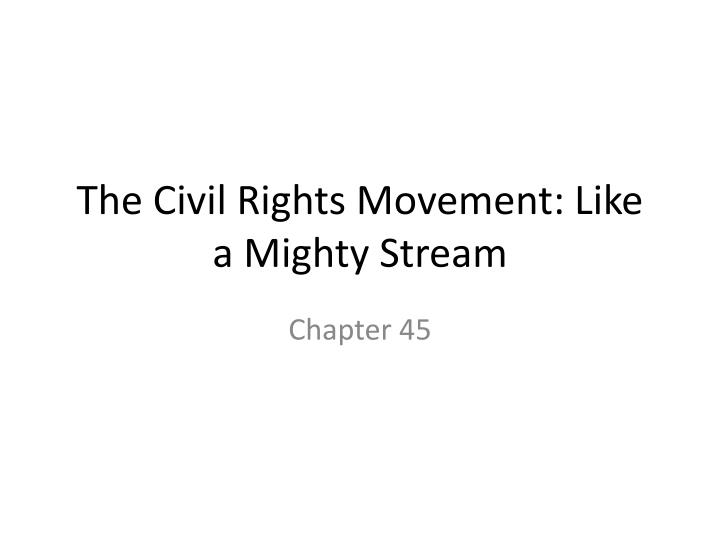 The Civil Rights Movement: Like a Mighty Stream