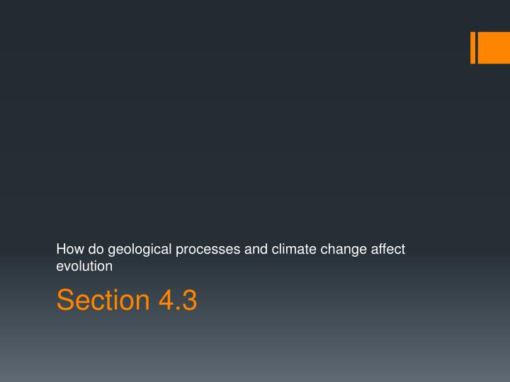 How do geological processes and climate change affect evolution