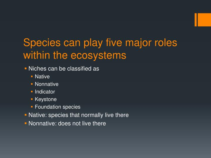 Species can play five major roles within the ecosystems