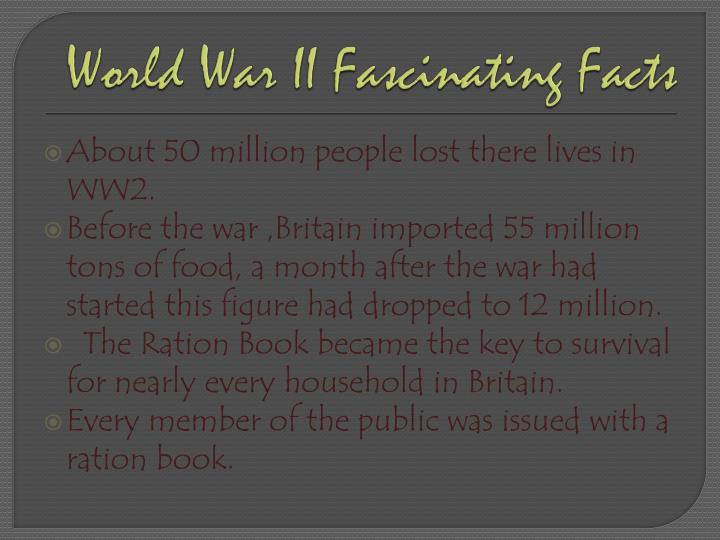 World War II Fascinating Facts