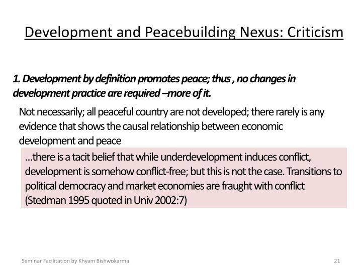 1. Development by definition promotes peace; thus , no changes in development practice are required –more of it.