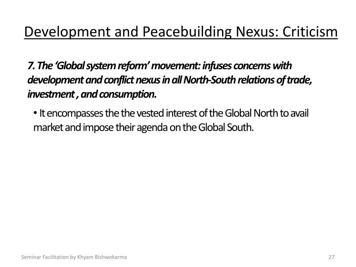 7. The 'Global system reform' movement: infuses concerns with development and conflict nexus in all North-South relations of trade, investment , and consumption.
