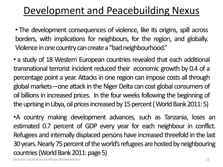 """The development consequences of violence, like its origins, spill across borders, with implications for neighbours, for the region, and globally. Violence in one country can create a """"bad neighbourhood."""""""